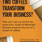 How could two coffees transform your business? Blacknight business email advert for print media usage
