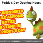Paddy's Day Opening Hours