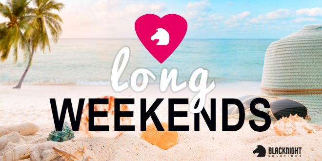 We love Long Weekends!