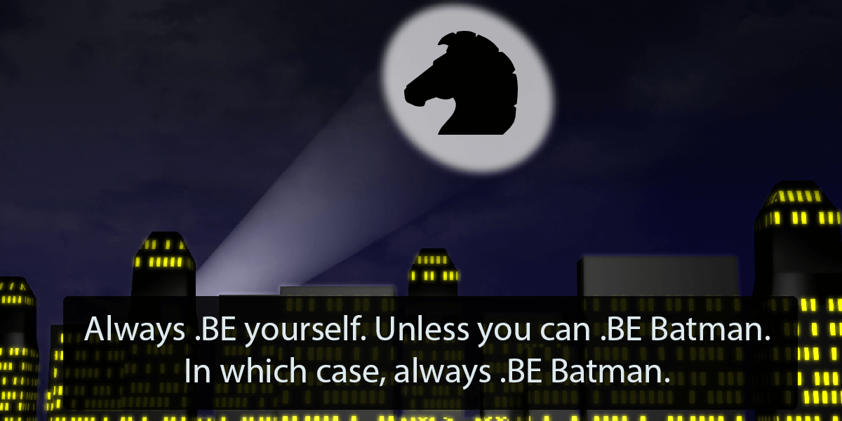 "Bat signal with Blacknight logo. ""Always .BE yourself. Unless you can .BE Batman. In which case, always .BE Batman."""